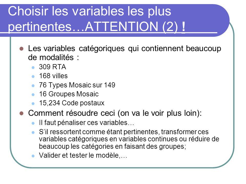 Les variables catégoriques qui contiennent beaucoup de modalités : 309 RTA 168 villes 76 Types Mosaic sur 149 16 Groupes Mosaic 15,234 Code postaux Co