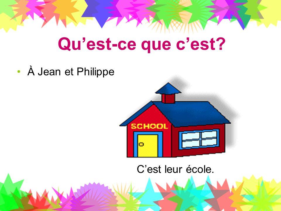 Quest-ce que cest? À Jean et Philippe Cest leur école.