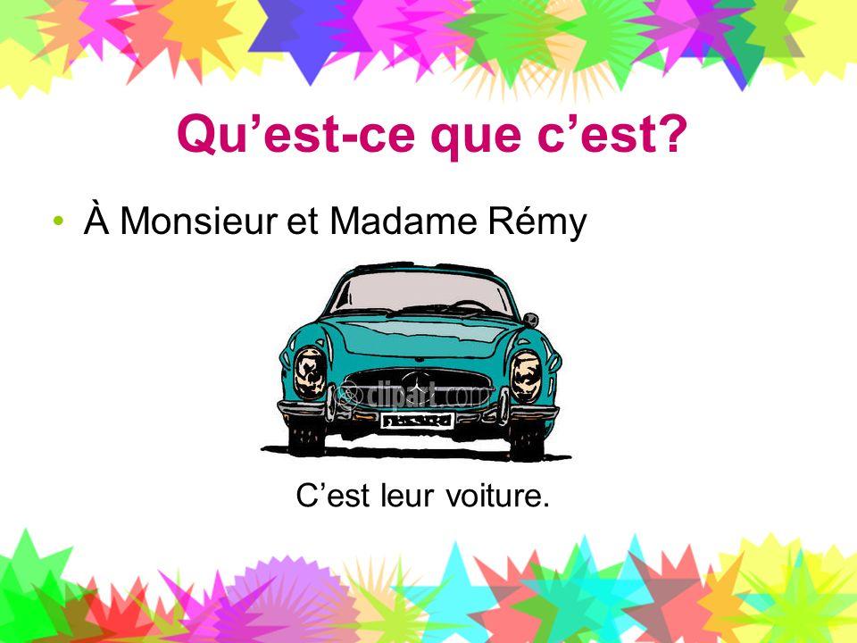 Quest-ce que cest? À Monsieur et Madame Rémy Cest leur voiture.
