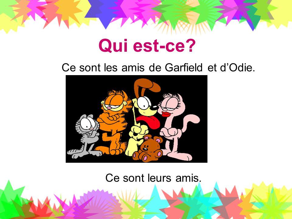 Qui est-ce? Ce sont les amis de Garfield et dOdie. Ce sont leurs amis.