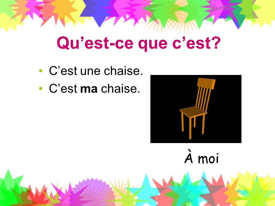 Quest-ce que cest? Cest une chaise. Cest ma chaise. À moi