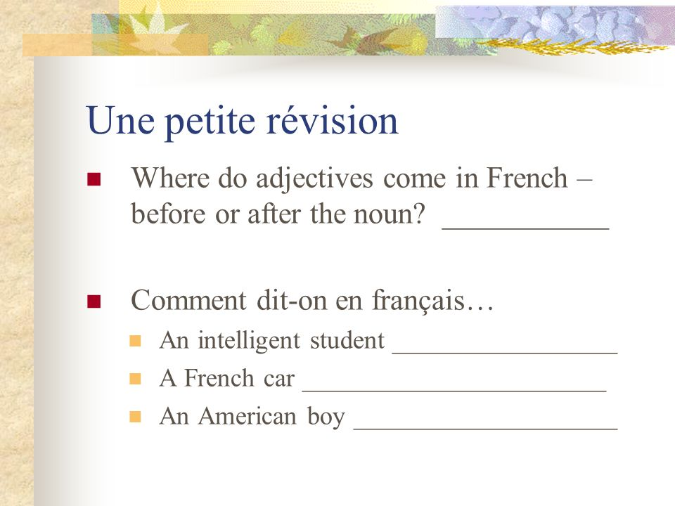BANGS Some short adjectives in French come in front of the noun.