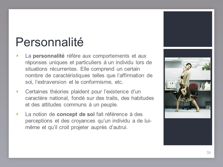 36 Personnalité La personnalité réfère aux comportements et aux réponses uniques et particuliers à un individu lors de situations récurrentes.
