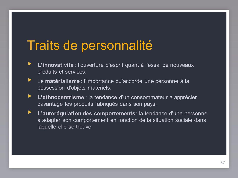 37 Traits de personnalité Linnovativité : louverture desprit quant à lessai de nouveaux produits et services.
