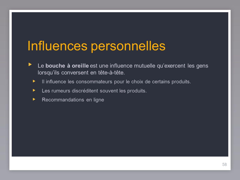 58 Influences personnelles Le bouche à oreille est une influence mutuelle quexercent les gens lorsquils conversent en tête-à-tête.
