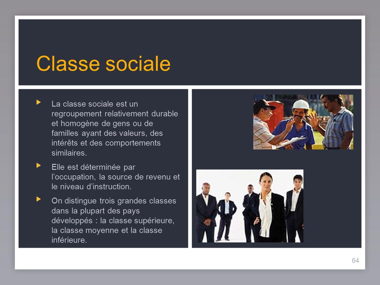 64 Classe sociale La classe sociale est un regroupement relativement durable et homogène de gens ou de familles ayant des valeurs, des intérêts et des comportements similaires.