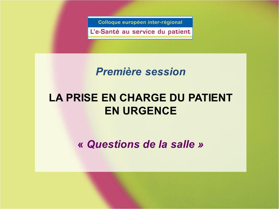 Première session LA PRISE EN CHARGE DU PATIENT EN URGENCE « Questions de la salle »