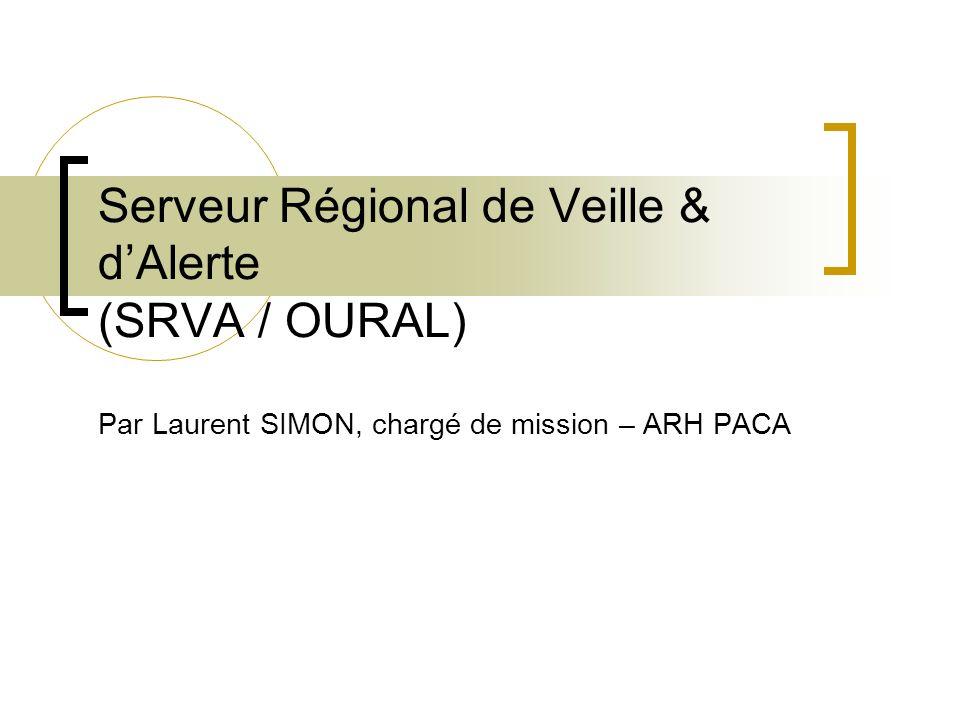 Serveur Régional de Veille & dAlerte (SRVA / OURAL) Par Laurent SIMON, chargé de mission – ARH PACA