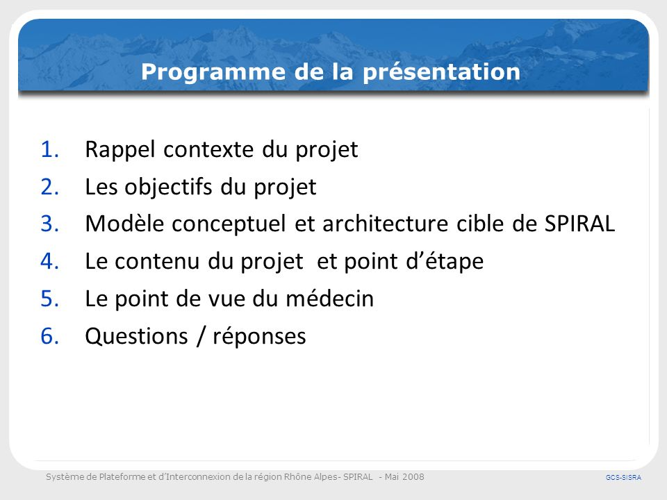 Système de Plateforme et dInterconnexion de la région Rhône Alpes- SPIRAL - Mai 2008 GCS-SISRA Programme de la présentation 1.Rappel contexte du proje