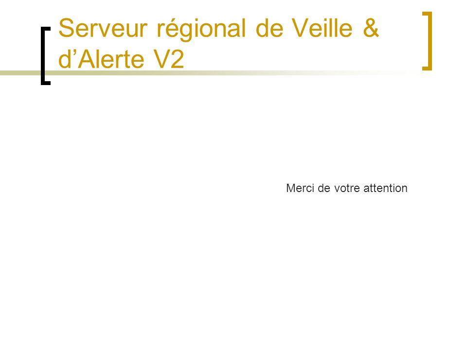 Serveur régional de Veille & dAlerte V2 Merci de votre attention