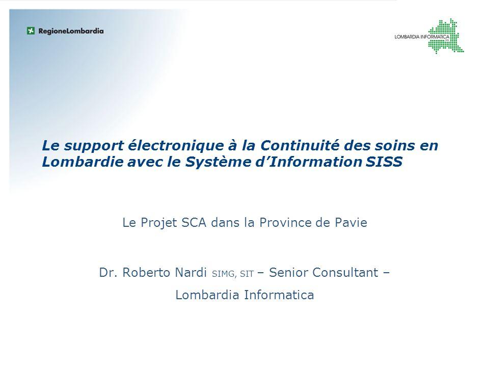 Le support électronique à la Continuité des soins en Lombardie avec le Système dInformation SISS Le Projet SCA dans la Province de Pavie Dr. Roberto N