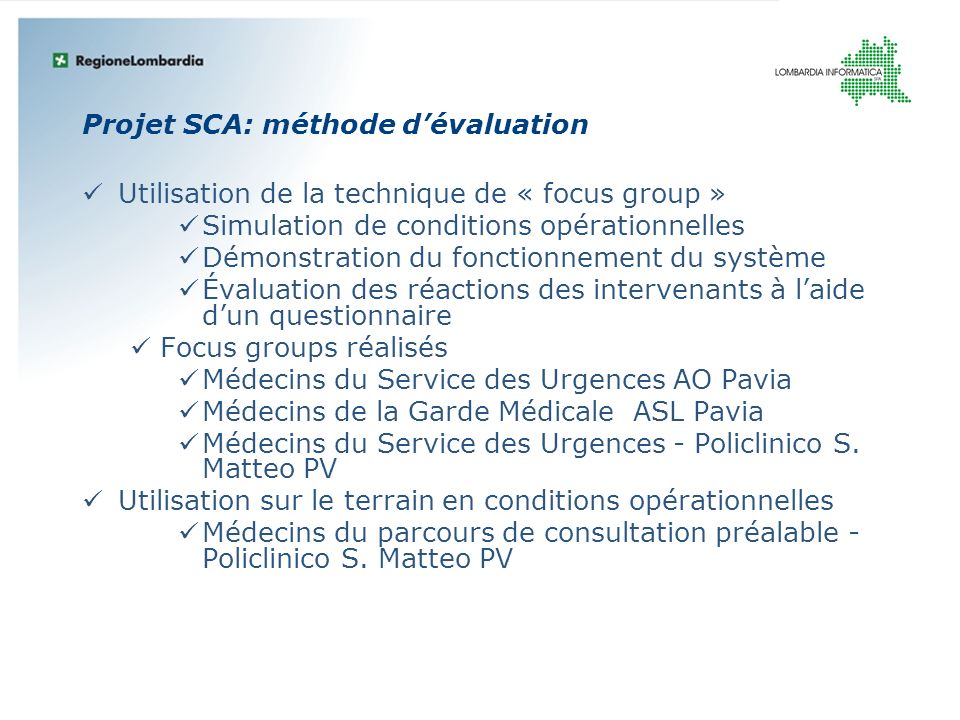 Projet SCA: méthode dévaluation Utilisation de la technique de « focus group » Simulation de conditions opérationnelles Démonstration du fonctionnemen