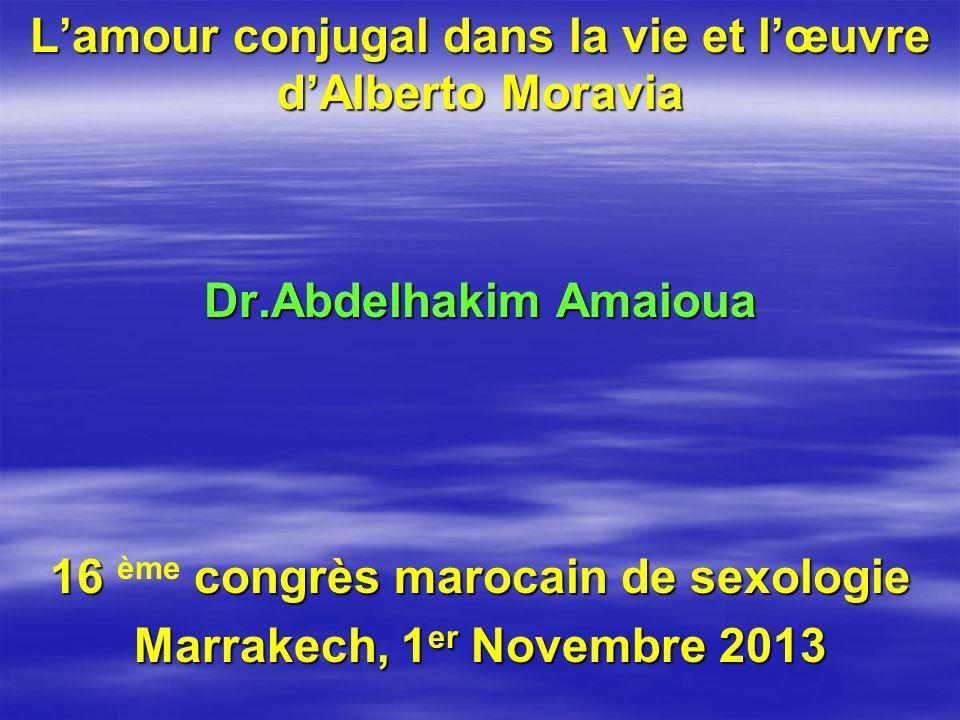 Lamour conjugal dans la vie et lœuvre dAlberto Moravia Dr.Abdelhakim Amaioua 16 congrès marocain de sexologie 16 ème congrès marocain de sexologie Marrakech, 1 er Novembre 2013