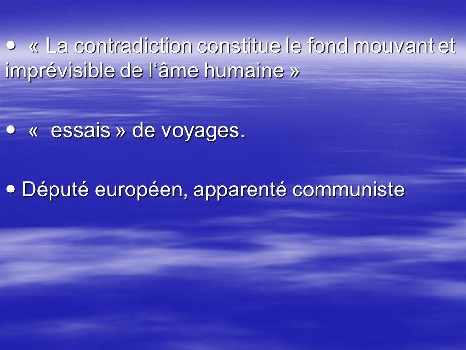 « La contradiction constitue le fond mouvant et imprévisible de lâme humaine » « La contradiction constitue le fond mouvant et imprévisible de lâme humaine » « essais » de voyages.
