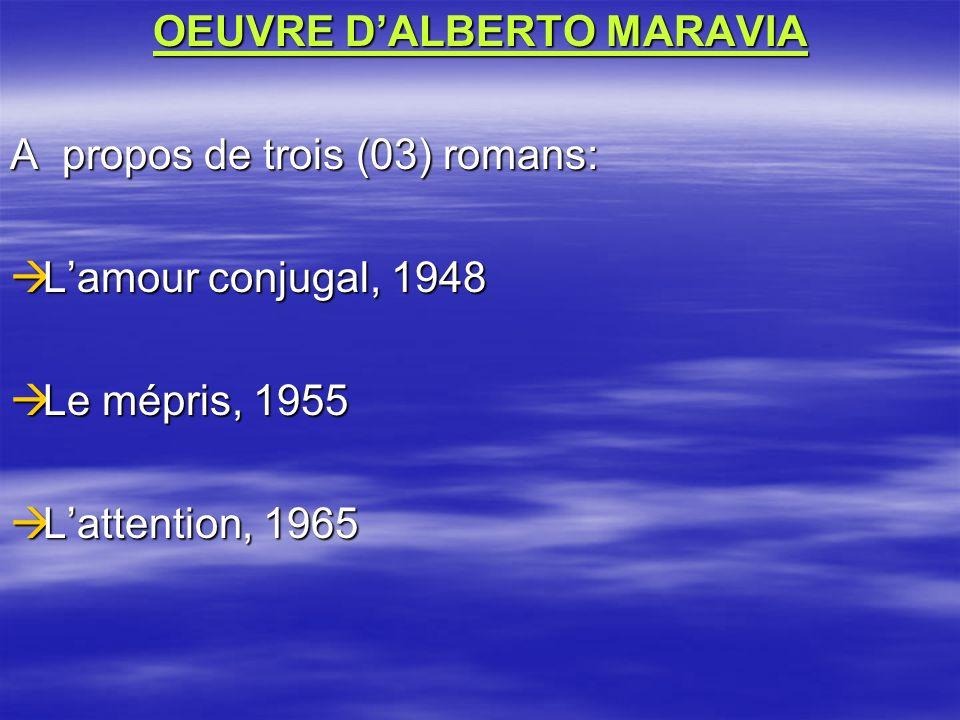OEUVRE DALBERTO MARAVIA A propos de trois (03) romans: Lamour conjugal, 1948 Lamour conjugal, 1948 Le mépris, 1955 Le mépris, 1955 Lattention, 1965 Lattention, 1965