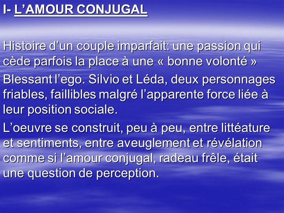 I- LAMOUR CONJUGAL Histoire dun couple imparfait: une passion qui cède parfois la place à une « bonne volonté » Blessant lego. Silvio et Léda, deux pe