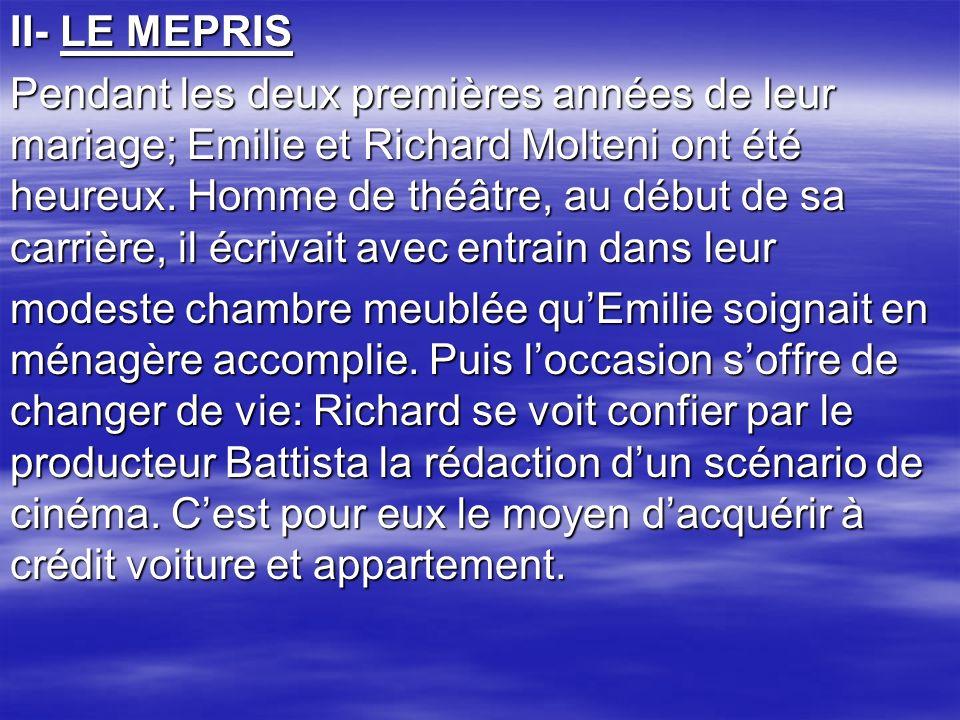 II- LE MEPRIS Pendant les deux premières années de leur mariage; Emilie et Richard Molteni ont été heureux. Homme de théâtre, au début de sa carrière,