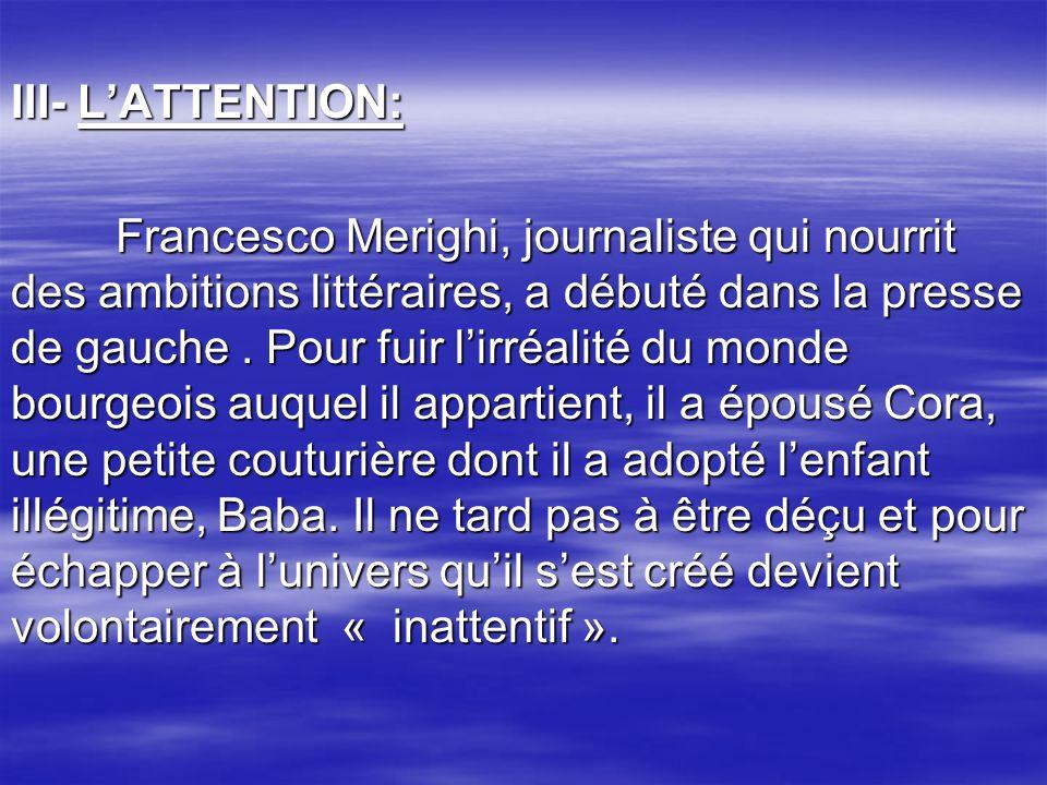 III- LATTENTION: Francesco Merighi, journaliste qui nourrit des ambitions littéraires, a débuté dans la presse de gauche. Pour fuir lirréalité du mond
