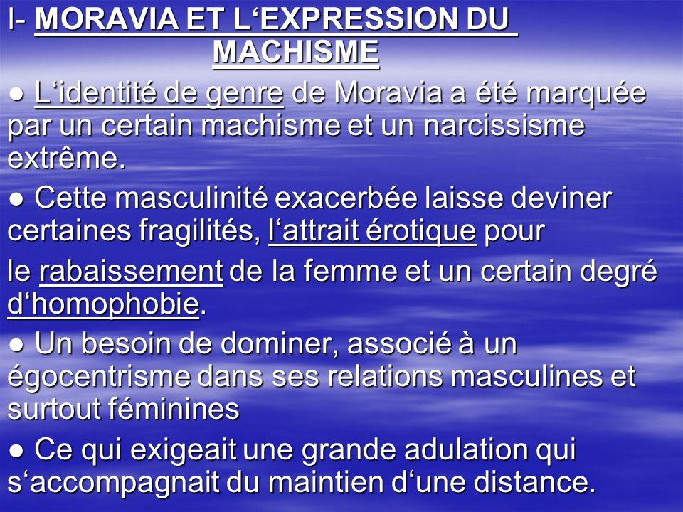 I- MORAVIA ET LEXPRESSION DU MACHISME Lidentité de genre de Moravia a été marquée par un certain machisme et un narcissisme extrême. Lidentité de genr
