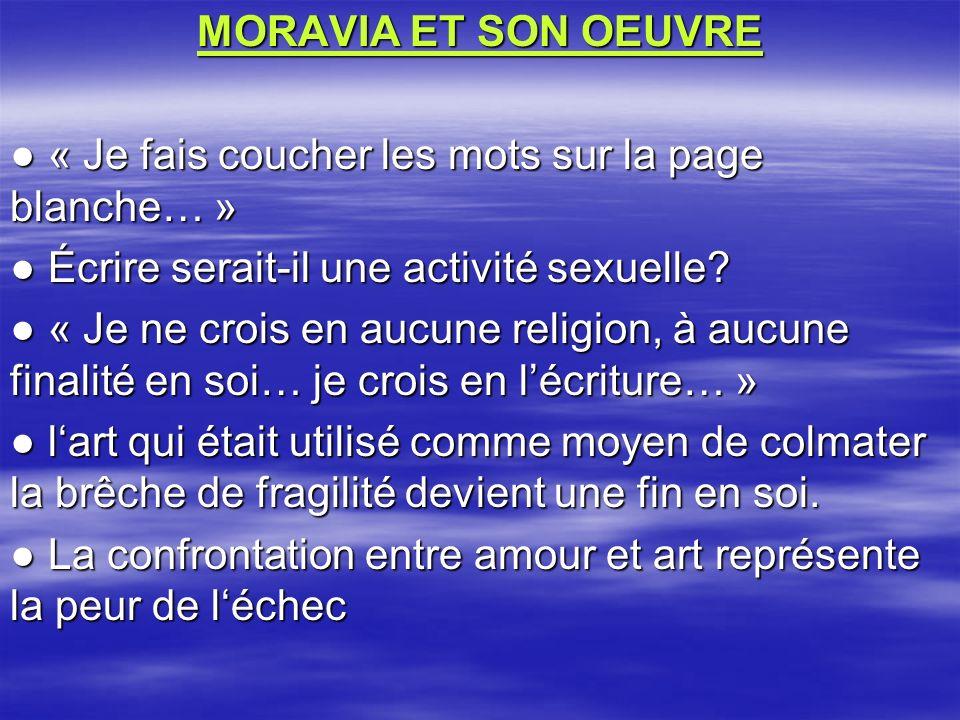 MORAVIA ET SON OEUVRE « Je fais coucher les mots sur la page blanche… » « Je fais coucher les mots sur la page blanche… » Écrire serait-il une activité sexuelle.