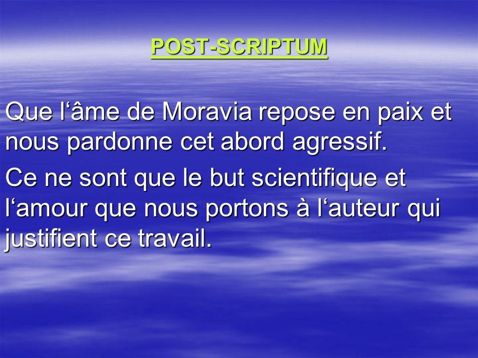 POST-SCRIPTUM Que lâme de Moravia repose en paix et nous pardonne cet abord agressif.