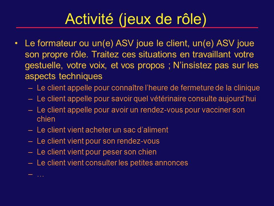 Activité (jeux de rôle) Le formateur ou un(e) ASV joue le client, un(e) ASV joue son propre rôle.
