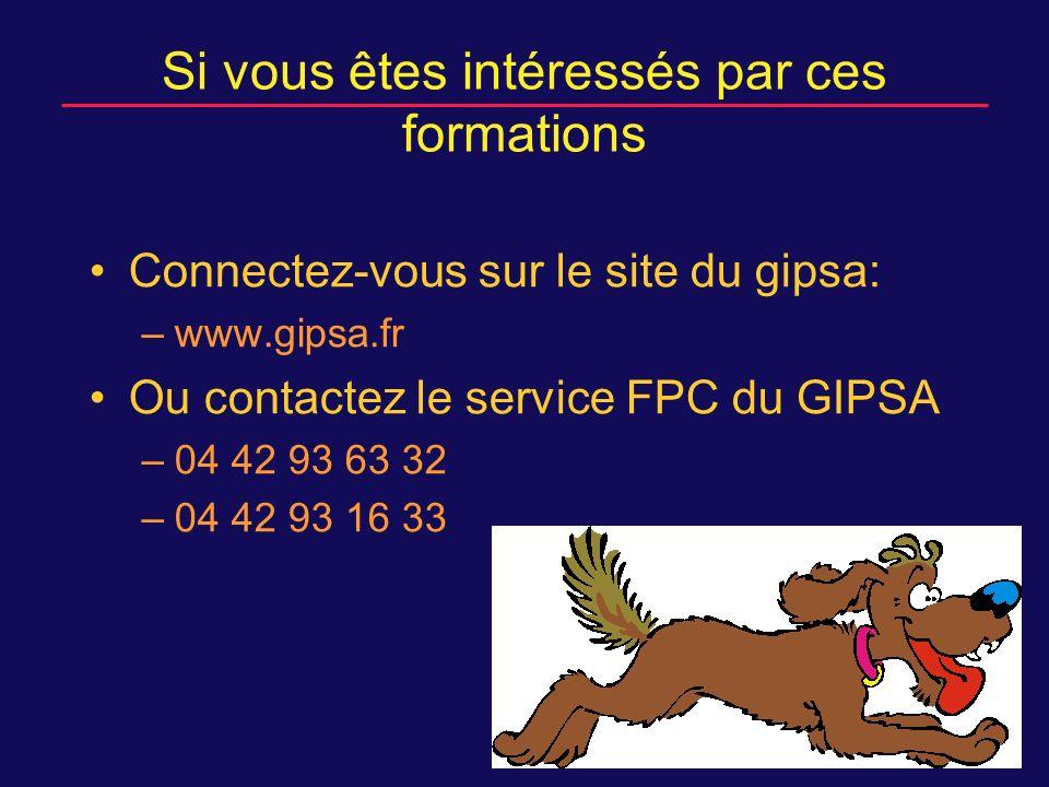 Si vous êtes intéressés par ces formations Connectez-vous sur le site du gipsa: –www.gipsa.fr Ou contactez le service FPC du GIPSA –04 42 93 63 32 –04 42 93 16 33