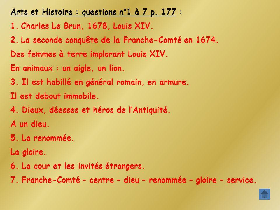 Arts et Histoire : questions n°1 à 7 p. 177 : 1.Charles Le Brun, 1678, Louis XIV. 2.La seconde conquête de la Franche-Comté en 1674. Des femmes à terr