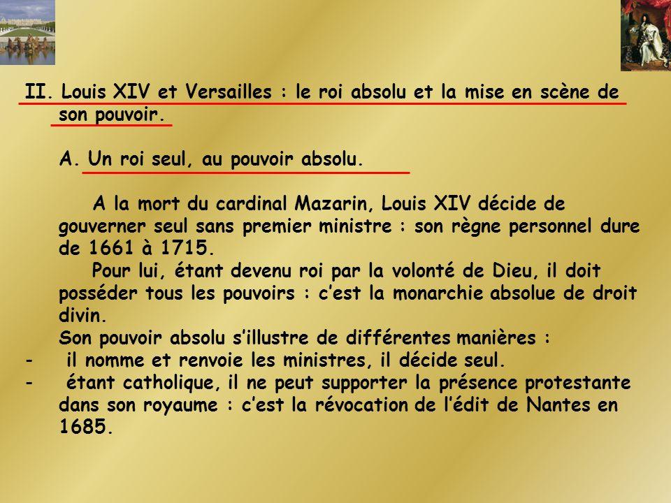 II. Louis XIV et Versailles : le roi absolu et la mise en scène de son pouvoir. A. Un roi seul, au pouvoir absolu. A la mort du cardinal Mazarin, Loui