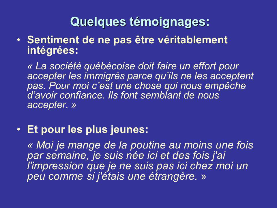 Quelques témoignages: Sentiment de ne pas être véritablement intégrées: « La société québécoise doit faire un effort pour accepter les immigrés parce