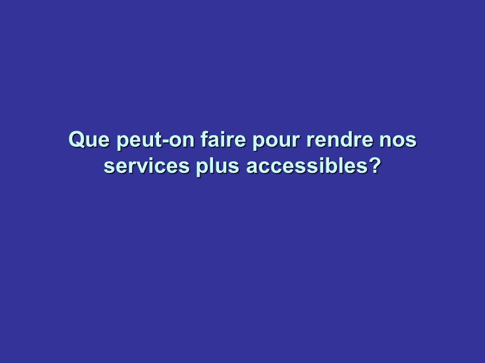 Que peut-on faire pour rendre nos services plus accessibles?