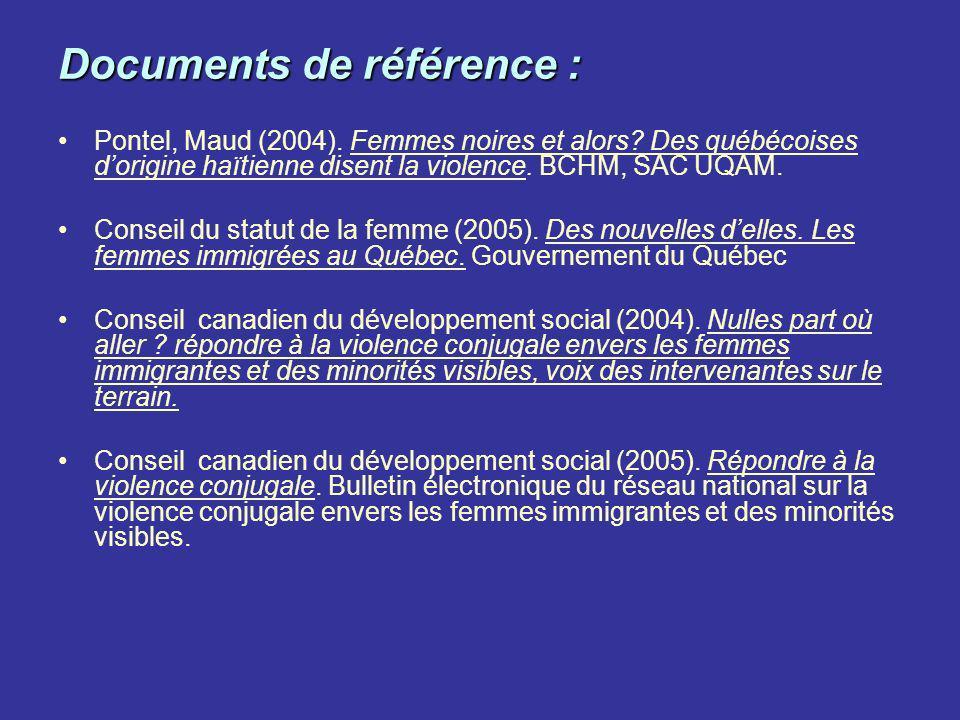 Documents de référence : Pontel, Maud (2004). Femmes noires et alors? Des québécoises dorigine haïtienne disent la violence. BCHM, SAC UQAM. Conseil d