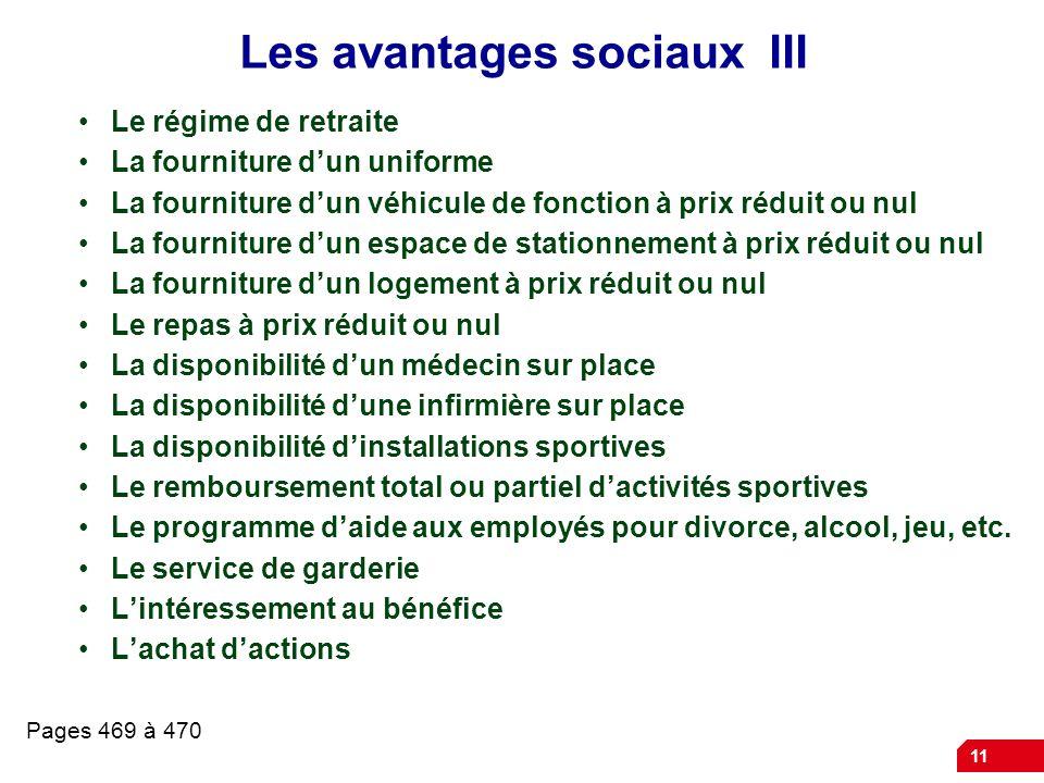 11 Les avantages sociaux III Le régime de retraite La fourniture dun uniforme La fourniture dun véhicule de fonction à prix réduit ou nul La fournitur