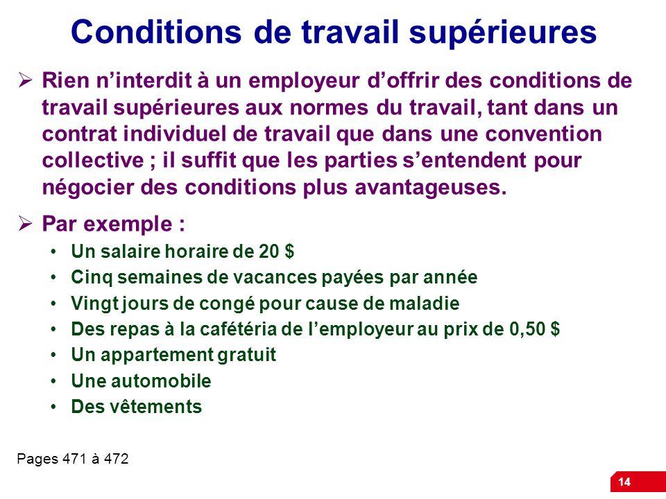 14 Conditions de travail supérieures Rien ninterdit à un employeur doffrir des conditions de travail supérieures aux normes du travail, tant dans un c