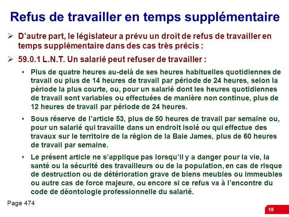 18 Refus de travailler en temps supplémentaire Dautre part, le législateur a prévu un droit de refus de travailler en temps supplémentaire dans des ca