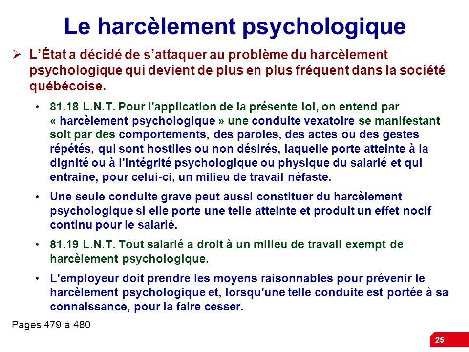 25 Le harcèlement psychologique LÉtat a décidé de sattaquer au problème du harcèlement psychologique qui devient de plus en plus fréquent dans la soci