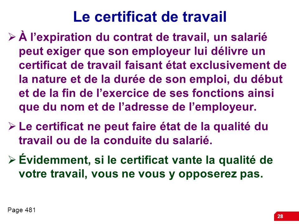 28 Le certificat de travail À lexpiration du contrat de travail, un salarié peut exiger que son employeur lui délivre un certificat de travail faisant