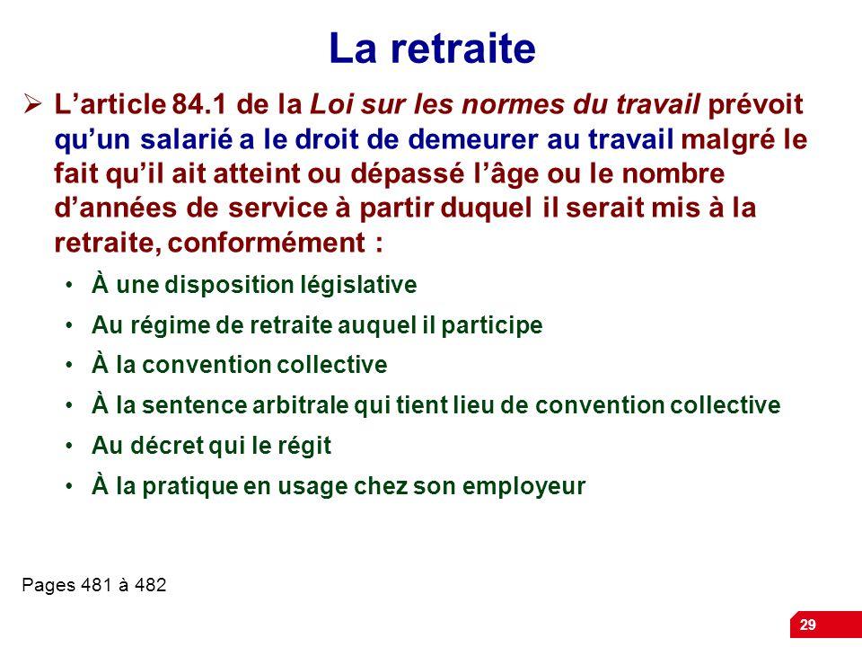 29 La retraite Larticle 84.1 de la Loi sur les normes du travail prévoit quun salarié a le droit de demeurer au travail malgré le fait quil ait attein