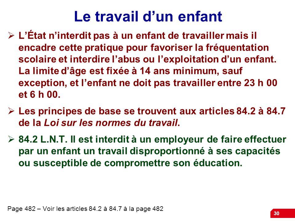 30 Le travail dun enfant LÉtat ninterdit pas à un enfant de travailler mais il encadre cette pratique pour favoriser la fréquentation scolaire et inte