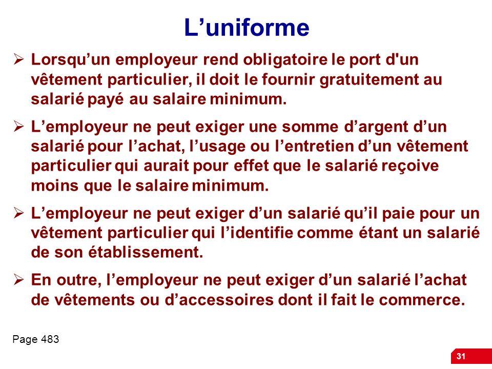 31 Luniforme Lorsquun employeur rend obligatoire le port d'un vêtement particulier, il doit le fournir gratuitement au salarié payé au salaire minimum