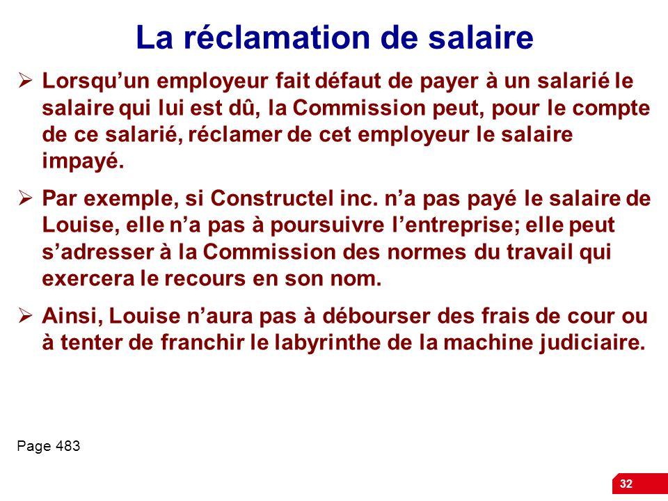 32 La réclamation de salaire Lorsquun employeur fait défaut de payer à un salarié le salaire qui lui est dû, la Commission peut, pour le compte de ce