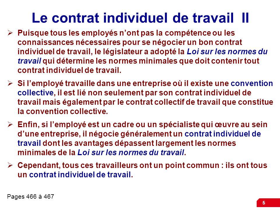 5 Le contrat individuel de travail II Puisque tous les employés nont pas la compétence ou les connaissances nécessaires pour se négocier un bon contra