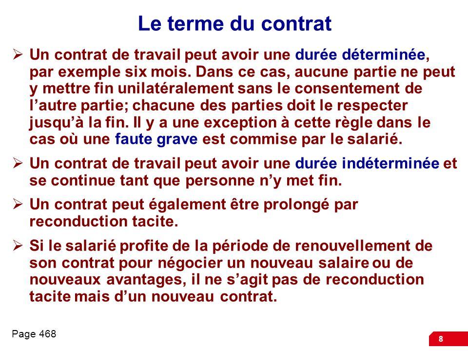8 Le terme du contrat Un contrat de travail peut avoir une durée déterminée, par exemple six mois. Dans ce cas, aucune partie ne peut y mettre fin uni