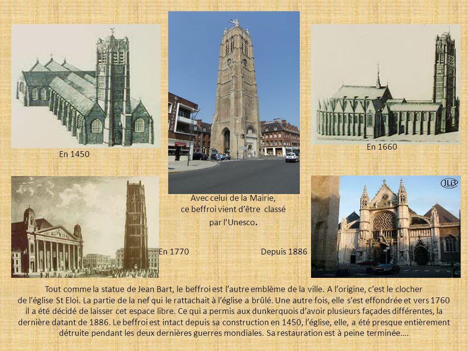 En 1450 En 1660 En 1770Depuis 1886 Tout comme la statue de Jean Bart, le beffroi est lautre emblème de la ville. A lorigine, cest le clocher de léglis