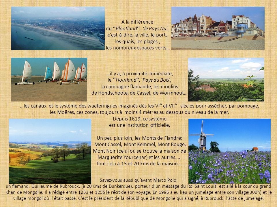 A la différence du Blootland, le Pays Nu, cest-à-dire, la ville, le port, les quais, les plages, les nombreux espaces verts… …il y a, à proximité immé