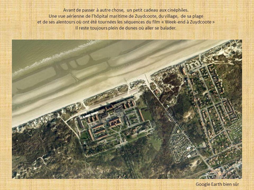Avant de passer à autre chose, un petit cadeau aux cinéphiles. Une vue aérienne de lhôpital maritime de Zuydcoote, du village, de sa plage et de ses a