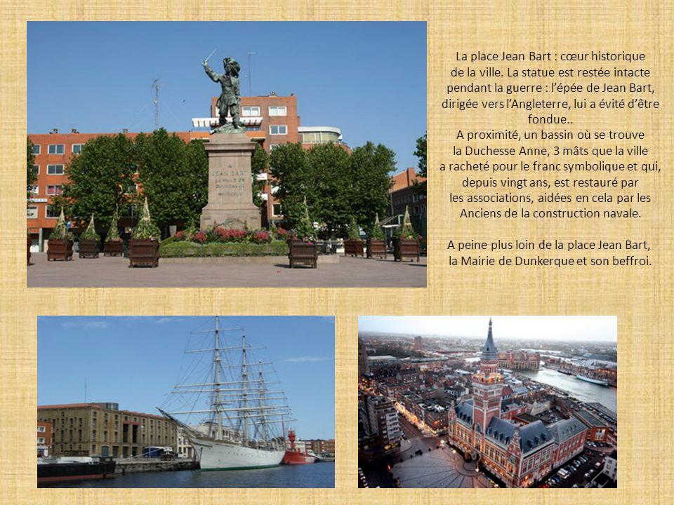 La place Jean Bart : cœur historique de la ville. La statue est restée intacte pendant la guerre : lépée de Jean Bart, dirigée vers lAngleterre, lui a