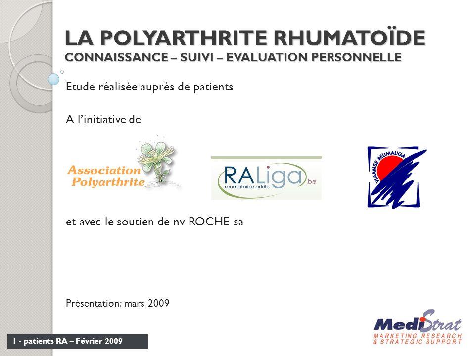1 - patients RA – Février 2009 LA POLYARTHRITE RHUMATOÏDE CONNAISSANCE – SUIVI – EVALUATION PERSONNELLE Etude réalisée auprès de patients A linitiativ