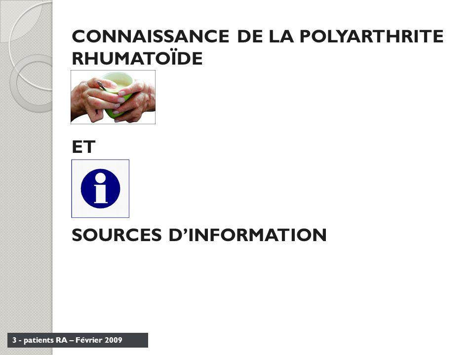3 - patients RA – Février 2009 CONNAISSANCE DE LA POLYARTHRITE RHUMATOÏDE ET SOURCES DINFORMATION