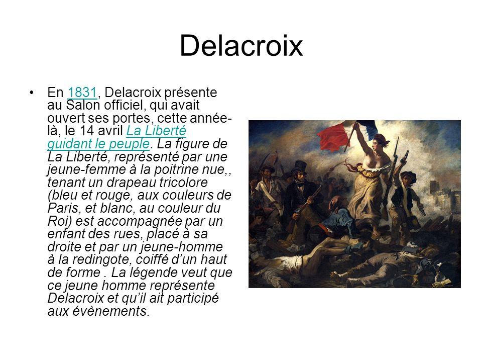 Delacroix En 1831, Delacroix présente au Salon officiel, qui avait ouvert ses portes, cette année- là, le 14 avril La Liberté guidant le peuple.